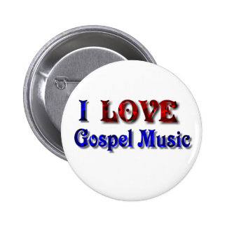 I love Gospel Music -BUTTON