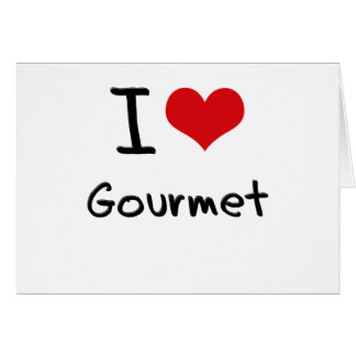 I Love Gourmet Greeting Card