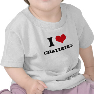 I love Gratuities Tee Shirt