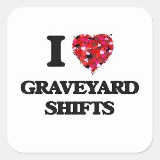 I love Graveyard Shifts Square Sticker