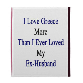 I Love Greece More Than I Ever Loved My Ex Husband iPad Cases