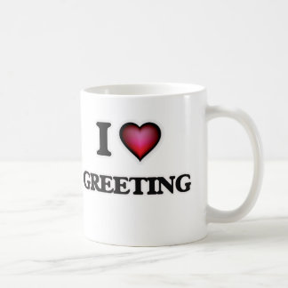 I love Greeting Coffee Mug