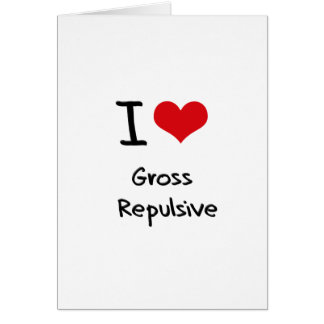 I Love Gross Repulsive Greeting Cards