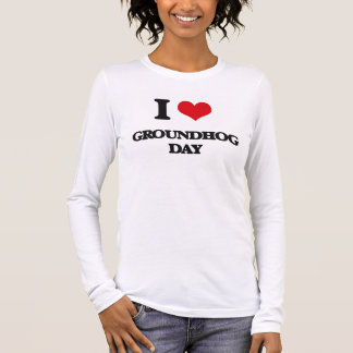 I love Groundhog Day Long Sleeve T-Shirt