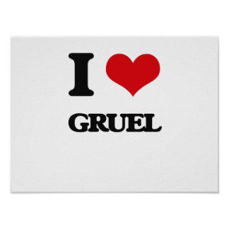 I love Gruel Posters