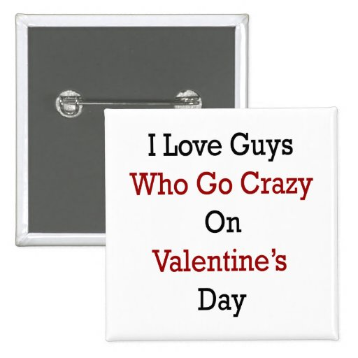 I Love Guys Who Go Crazy On Valentine's Day Pin