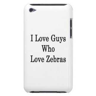 I Love Guys Who Love Zebras iPod Touch Cases