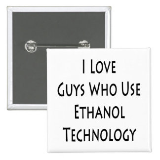 I Love Guys Who Use Ethanol Technology Pinback Button
