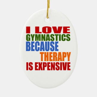 I Love Gymnastics Because Therapy Is Expensive Ceramic Oval Decoration