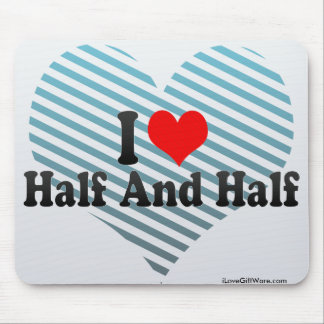 I Love Half And Half Mouse Pad