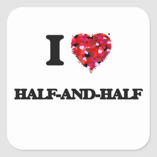 I Love Half-And-Half Square Sticker