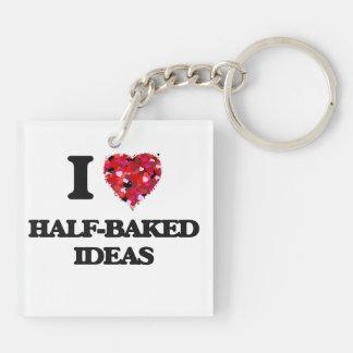 I Love Half-Baked Ideas Double-Sided Square Acrylic Key Ring