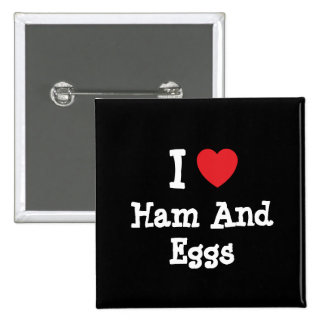 I love Ham And Eggs heart T-Shirt Pins