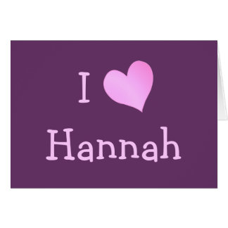 I Love Hannah Card