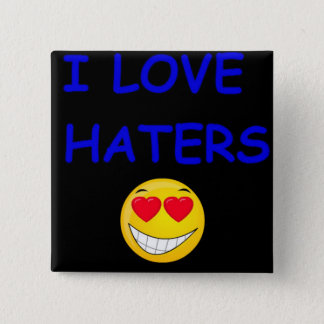 i love haters pin