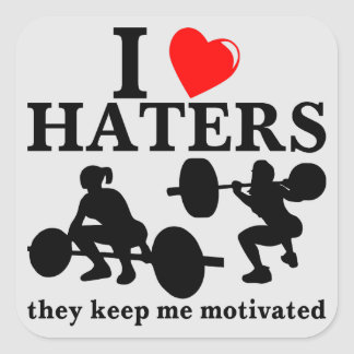 I Love Haters They Keep Me Motivated (Fitness) Square Sticker