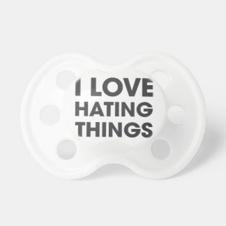 I Love Hating Things Baby Pacifiers