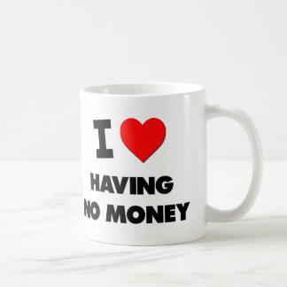 I Love Having No Money Basic White Mug