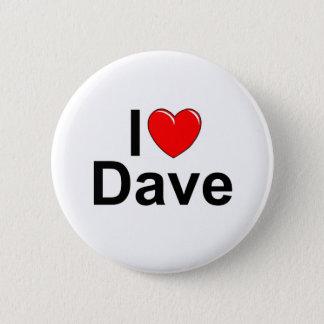 I Love (Heart) Dave 6 Cm Round Badge