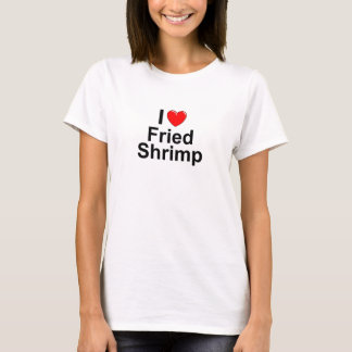 I Love Heart Fried Shrimp T-Shirt