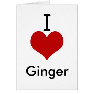 I Love (heart) Ginger Greeting Card