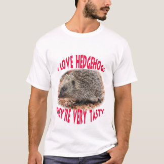I love hedgehogs...they're very tasty T-Shirt