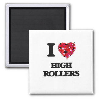 I Love High Rollers Square Magnet