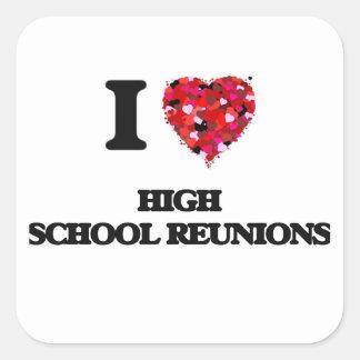 I love High School Reunions Square Sticker