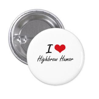 I love Highbrow Humor 3 Cm Round Badge