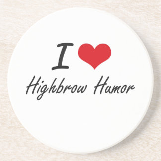 I love Highbrow Humor Beverage Coasters