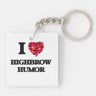 I Love Highbrow Humor Double-Sided Square Acrylic Key Ring