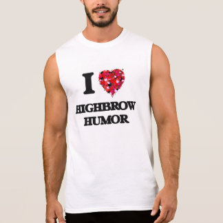 I Love Highbrow Humor Sleeveless Tee