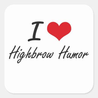 I love Highbrow Humor Square Sticker