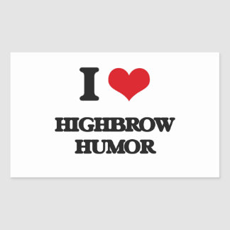 I love Highbrow Humor Rectangular Sticker
