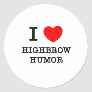 I Love Highbrow Humor Round Stickers