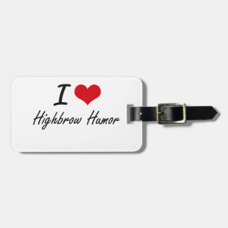 I love Highbrow Humor Travel Bag Tag