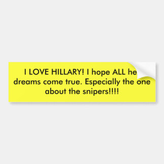 I LOVE HILLARY! I hope ALL her dreams come true... Bumper Sticker