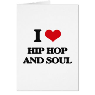 I Love HIP HOP AND SOUL Greeting Card