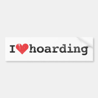 I Love Hoarding Bumper Sticker