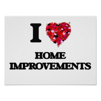 I Love Home Improvements Poster