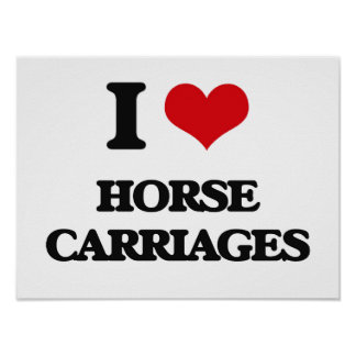 I love Horse Carriages Posters