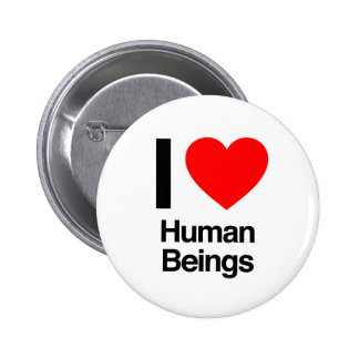 i love human beings pinback buttons