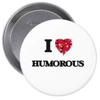 I Love Humorous 10 Cm Round Badge