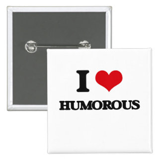 I love Humorous Pinback Buttons