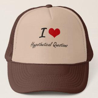 I love Hypothetical Questions Trucker Hat