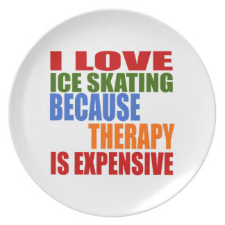 I LOVE ICE SKATING BECAUSE THERAPY IS EXPENSIVE PLATES