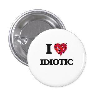 I Love Idiotic 3 Cm Round Badge
