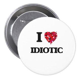 I Love Idiotic 7.5 Cm Round Badge