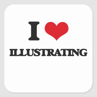 I Love Illustrating Square Sticker