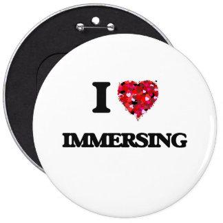 I Love Immersing 6 Cm Round Badge